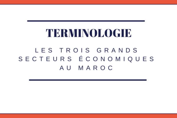 3 grands secteurs économiques au Maroc