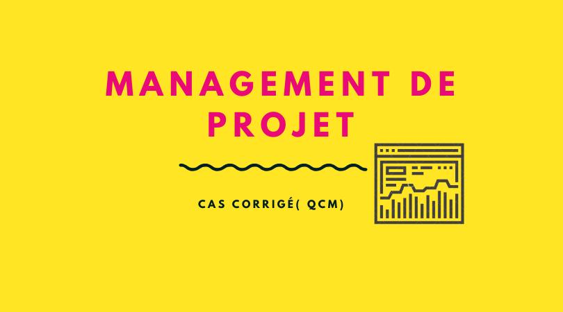 étude de cas management de projet corrigé QCM