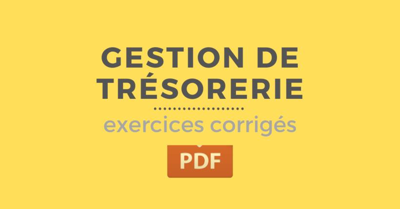 Gestion de trésorerie exercices corrigés pdf